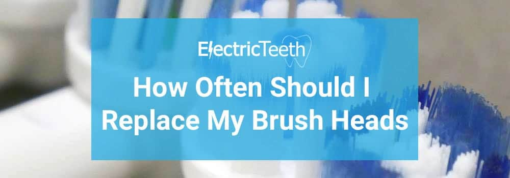 How Often Should You Change Your Electric Toothbrush